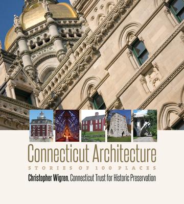 Connecticut Architecture: Stories of 100 Places (Garnet Books) Cover Image