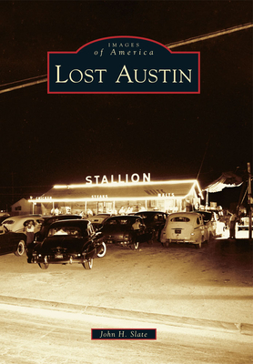 Lost Austin (Images of America (Arcadia Publishing)) Cover Image