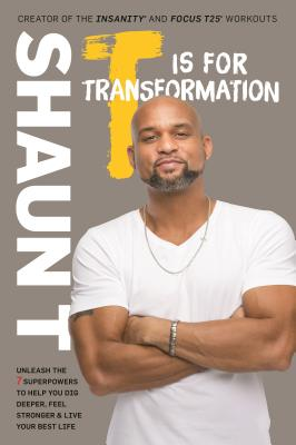 T Is for Transformation: Unleash the 7 Superpowers to Help You Dig Deeper, Feel Stronger, and Live Your Best Life Cover Image