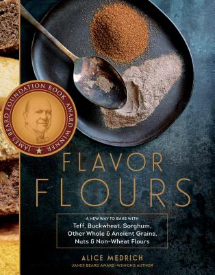 Flavor Flours: A New Way to Bake with Teff, Buckwheat, Sorghum, Other Whole & Ancient Grains, Nuts & Non-Wheat Flours Cover Image
