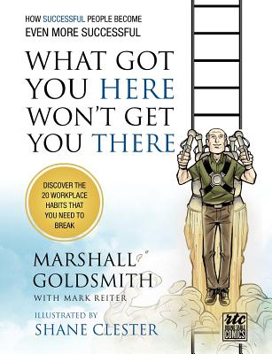 What Got You Here Won't Get You There: How Successful People Become Even More Successful: Round Table Comics Cover Image