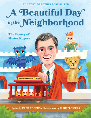A Beautiful Day in the Neighborhood: The Poetry of Mister Rogers by Fred Rogers and Luke Flowers