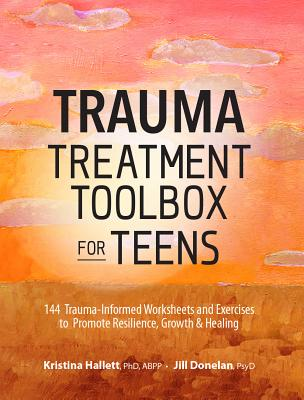 Trauma Treatment Toolbox for Teens: 144 Trauma-Informed Worksheets and Exercises to Promote Resilience, Growth & Healing Cover Image