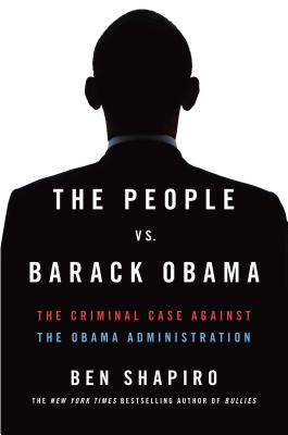 The People Vs. Barack Obama: The Criminal Case Against the Obama Administration Cover Image