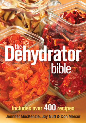 The Dehydrator Bible: Includes Over 400 Recipes Cover Image