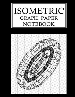 Isometric Graph Paper Notebook: Isometric Grid Paper 3D Drawing Book - 1/4 Inch Equilateral Triangle 150 Pages 8.5 x 11 Inches Cover Image