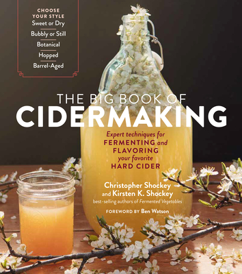 The Big Book of Cidermaking: Expert Techniques for Fermenting and Flavoring Your Favorite Hard Cider Cover Image