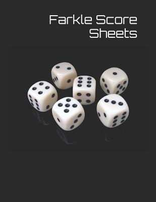 Farkle Score Sheets: 110 Pages, Size 8.5 X 11 Inch Farkle Game Record Keeper Book, Farkle Scoresheet, Farkle Score Card, Farkle Writing Not Cover Image