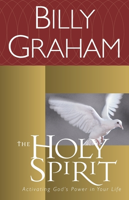 The Holy Spirit: Activating God's Power in Your Life (Essential Billy Graham Library) Cover Image