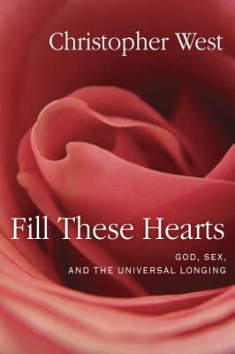Fill These Hearts: God, Sex, and the Universal Longing Cover Image