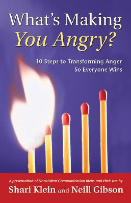 What's Making You Angry?: 10 Steps to Transforming Anger So Everyone Wins (Nonviolent Communication Guides) Cover Image