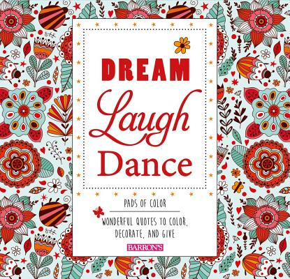 Dream Laugh Dance: Wonderful Quotes to Color, Decorate, and Give (Pads of Color) Cover Image