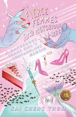 Fierce Femmes and Notorious Liars: A Dangerous Trans Girl's Confabulous Memoir Cover Image