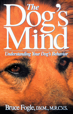 The Dog's Mind: Understanding Your Dog's Behavior Cover Image