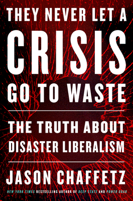 They Never Let a Crisis Go to Waste: The Truth About Disaster Liberalism Cover Image