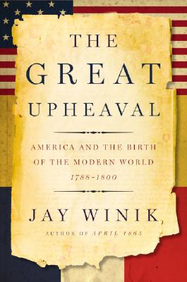 The Great Upheaval: America and the Birth of the Modern World, 1788-1800 Cover Image