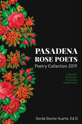 Pasadena Rose Poets Poetry Collection 2019: Reflection. Resistance. Reckoning. Resurrection. Cover Image