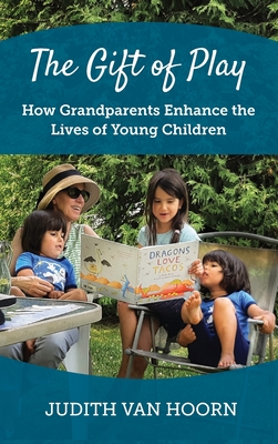 The Gift of Play: How Grandparents Enhance the Lives of Young Children Cover Image