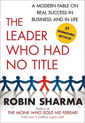 The Leader Who Had No Title: A Modern Fable on Real Success in Business and in Life Cover Image