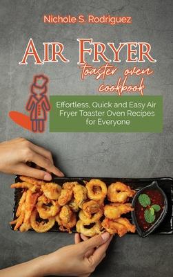 Air fryer toaster oven cookbook: Effortless, Quick and Easy Air Fryer Toaster Oven Recipes for Everyone Cover Image