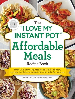 """Cover for The """"I Love My Instant Pot®"""" Affordable Meals Recipe Book"""