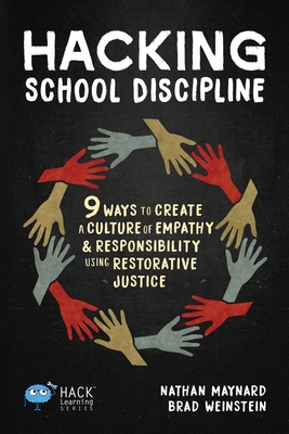 Hacking School Discipline: 9 Ways to Create a Culture of Empathy and Responsibility Using Restorative Justice (Hack Learning #22) Cover Image