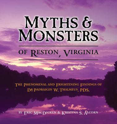 Myths & Monsters of Reston, Virginia: The Phenomenal and Frightening Findings of Dr. Padraigin W. Thalmeus, Pds. Cover Image