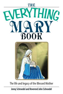 The Everything Mary Book: The Life And Legacy of the Blessed Mother (Everything®) Cover Image