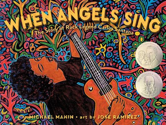 When Angels Sing: The Story of Rock Legend Carlos Santana by Michael Mahin