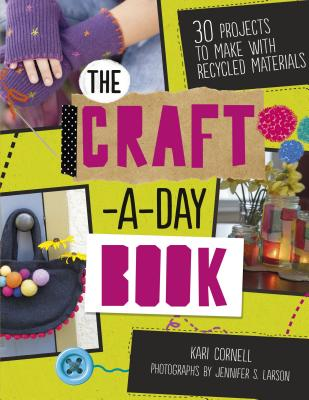 The Craft-A-Day Book: 30 Projects to Make with Recycled Materials Cover Image