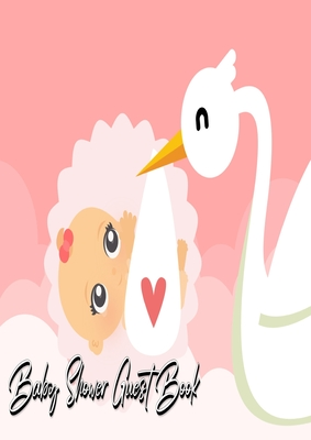 Baby Shower Guest Book: Stork Delivers Baby Girl Pink - Baby Shower Party Guest Book Gift For Family & Friends & Guests To Sign and Leave Thei Cover Image