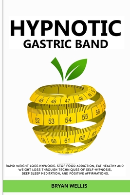 Hypnotic Gastric Band: Rapid weight loss hypnosis. Stop food addiction, eat healthy and weight loss through techniques of self-hypnosis, deep Cover Image