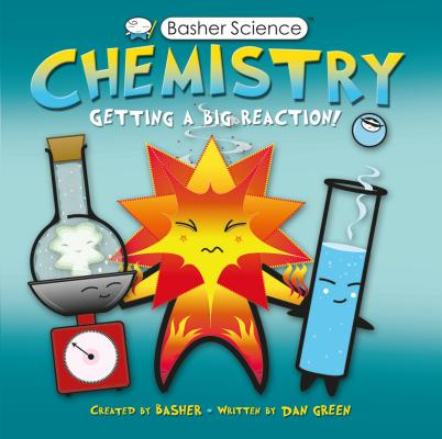 Basher Science: Chemistry: Getting a Big Reaction Cover Image