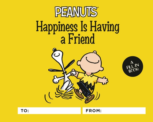 Peanuts: Happiness Is Having a Friend: A Fill-In Book Cover Image