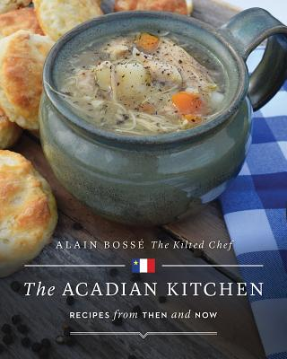 The Acadian Kitchen: Recipes from Then and Now Cover Image