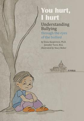 You Hurt, I Hurt: Understanding Bullying Through the Eyes of the Bullied & Bullier Cover Image