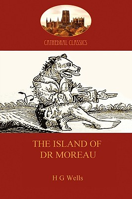The Island of Dr Moreau: a cautionary tale of souless science (Aziloth Books) (Cathedral Classics) Cover Image