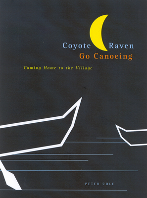COYOTE & RAVEN GO CANOEING - By Peter Cole