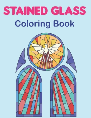 Stained Glass Coloring Book: An Adult Coloring Book Featuring the Beautiful Animal, Flowers, Neture and more for Stress Relief and Relaxation. Vol- Cover Image