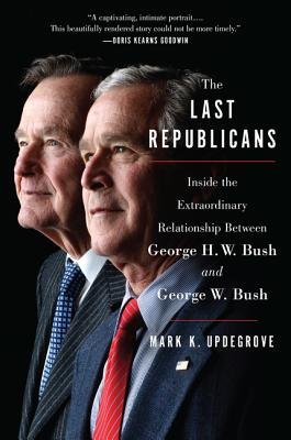 The Last Republicans: Inside the Extraordinary Relationship Between George H.W. Bush and George W. Bush Cover Image