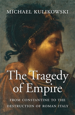 The Tragedy of Empire: From Constantine to the Destruction of Roman Italy (History of the Ancient World #7) Cover Image