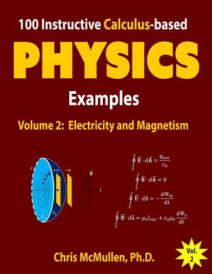 100 Instructive Calculus-based Physics Examples: Electricity and Magnetism Cover Image