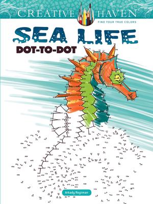 Creative Haven Sea Life Dot-To-Dot Coloring Book (Creative Haven Coloring Books) Cover Image