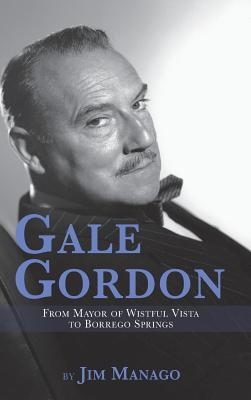 Gale Gordon - From Mayor of Wistful Vista to Borrego Springs (Hardback) Cover Image