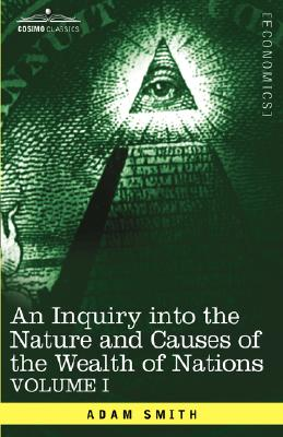 An Inquiry Into the Nature and Causes of the Wealth of Nations: Vol. I Cover Image