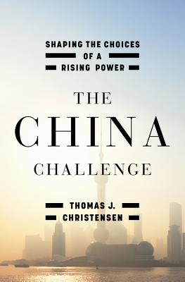 The China Challenge: Shaping the Choices of a Rising Power Cover Image
