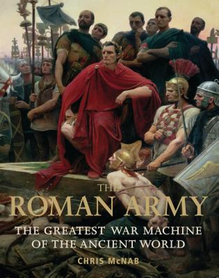 The Roman Army: The Greatest War Machine of the Ancient World Cover Image