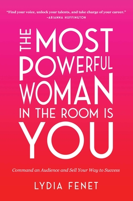 The Most Powerful Woman in the Room Is You: Command an Audience and Sell Your Way to Success Cover Image