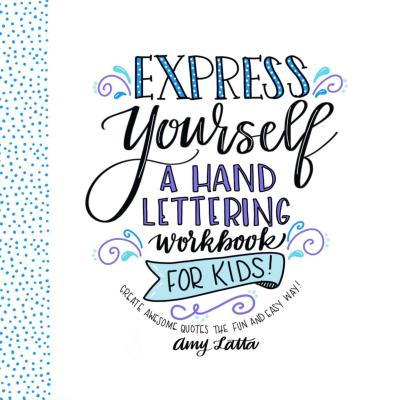 Express Yourself: A Hand Lettering Workbook for Kids: Create Awesome Quotes the Fun & Easy Way! Cover Image
