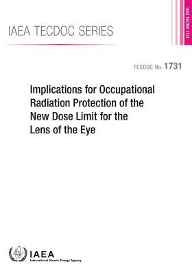 Implications for Occupational Radiation Protection of the New Dose Limit for the Lens of the Eye: IAEA Tecdoc Series No. 1731 Cover Image